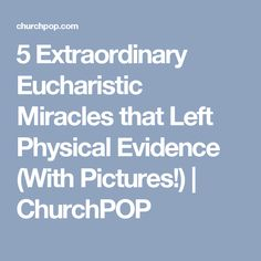5 Extraordinary Eucharistic Miracles that Left Physical Evidence (With Pictures!) | ChurchPOP