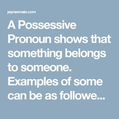 A Possessive Pronoun shows that something belongs to someone. Examples of some can be as followed: Mine, Yours, His, Hers, Ours, and Theirs. English Lessons