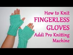How to Knit Fingerless Gloves on your Addi Pro Knitting Machine | Yay For Yarn - YouTube
