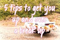 5 tips to get you up and over a break up!