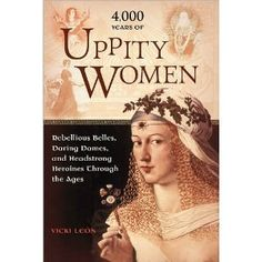 4,000 Years of Uppity Women; every women should read it.  This tell the real story.
