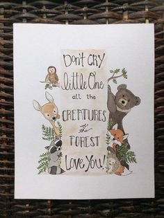 A charming group of woodland animals gather around to tell your child how much they are loved. Hand painted with watercolour and ink. The quote says Dont cry little one, all the creatures of the forest love you! My husband would tell this to our son when he was a newborn and crying. Original watercolour painting, not a print. Size: 8inx10in