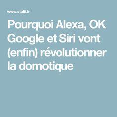 Pourquoi Alexa, OK Google et Siri vont (enfin) révolutionner la domotique