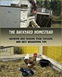 Free Kindle Book -   The Backyard Homestead: Growing and Feeding Your Chickens  and Best Beekeeping Tips: (Backyard Chickens, Natural Beekeeping, Beekeeping Equipment) (Beekeeping, Raising Chickens) #beekeeperequipment