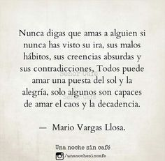 Mario Vargas Llosa                                                       … Wise Quotes, Lyric Quotes, Mario Varga Llosa, Everyday Quotes, In My Feelings, Words Worth, Deep Words, New Love, Meaningful Quotes