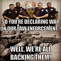Well, you can always hate law enforcement and perhaps they will stop coming to your neighborhood.....and you can see how things go from there and cope and maintain safety and some order on your capable own....huh?