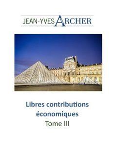Libres contributions économiques, Tome III de Jean-Yves Archer, http://www.amazon.fr/dp/B00F9M8AEM/ref=cm_sw_r_pi_dp_edMssb16F2J5S
