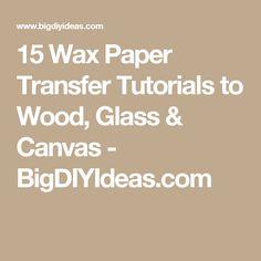 15 Wax Paper Transfer Tutorials to Wood, Glass & Canvas - BigDIYIdeas.com