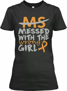 Discover Woman Ms Wrong T-Shirt, a custom product made just for you by Teespring. With world-class production and customer support, your satisfaction is guaranteed. Multiple Sclerosis Quotes, Multiple Sclerosis Awareness, Best T Shirt Brands, Ms Walk, Strong Tattoos, The Wrong Girl, Womens Health Care, Team Shirts, T Shirts For Women