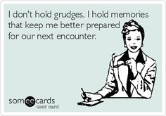 I don't hold grudges. I hold memories that keep me better prepared for our next encounter. / Confession Ecard / someecards.com on imgfave