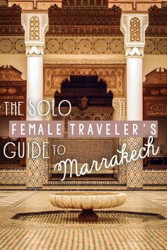 The Solo Female Traveler's Guide to Marrakech