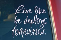 Live like he deploys tomorrow Car Decal by IDivynWallsI on Etsy