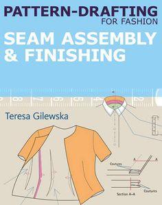 Pattern-drafting for Fashion: Seam Assembly & Finishing by Teresa Gilewska
