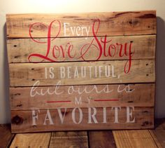 I actually will be attempting this pallet board tomorrow. Fingers crossed :)   Wood Pallet Sign. Every Love Story.