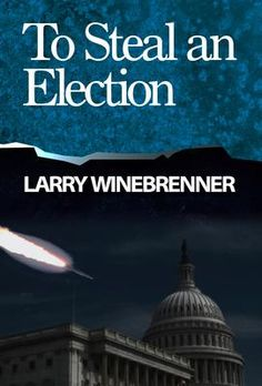 #Thriller #Books Promoted By BCBC: To Steal an Election by Larry Winebrenner. Background info: For more generations than anyone wants to admit, there has been a world domination conspiracy.     The players in this conspiracy are wealthy, well-positioned in political circles, military groups, and crime-driven organizations. Click The Pic!