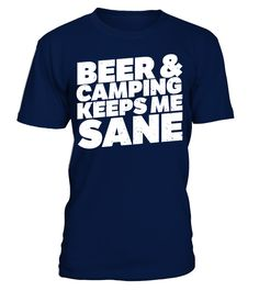 Beer And Camping Keeps Me Sane T-Shirt