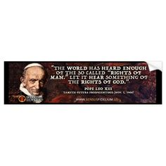 """Catholic Religious Quote by Pope Leo XIII """"The world has heard enough of the so called """"rights of man."""" Let is hear something of the rights of God. Visit the Sensus Fidelium Catholic Website at www.sensusfidelium.us"""