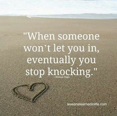 When someone won't let you in, eventually you stop knocking.