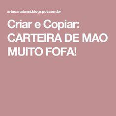 Criar e Copiar: CARTEIRA DE MAO MUITO FOFA!