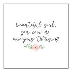 Our Amazing Things Floral Canvas Art Print will provide you with a daily dose of encouragement! It's nice to remember you can do anything you set your mind to. Great Quotes, Quotes To Live By, Inspirational Quotes, I Am Beautiful Quotes, Motivational Quotes, You Are Beautiful, Daughter Quotes, To My Daughter, Daughters