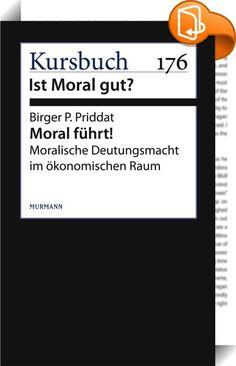 Moral führt!    :  Vieles, was wir als Moral thematisieren – theoretisch wie im gesellschaftlichen Diskurs –, ist eingelagert in die Kulturlandschaft, in deren Normen, formelle und informelle Institutionen, Muster und Habitus.