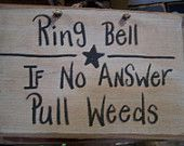 Ring bell If no answer Pull weeds funny garden sign.. lol.. Iike that!  can't you just see your mail person stopping to pull some weeds????