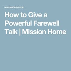 How to Give a Powerful Farewell Talk | Mission Home