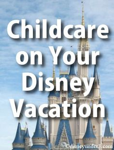 Disney Under 3 - Childcare on Your Disney Vacation