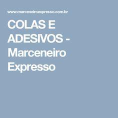 COLAS E ADESIVOS - Marceneiro Expresso