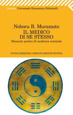 """Naboru Muramoto, """"Il medico di se stesso"""". Un assoluto classico della medicina orientale. Questa nuova edizione, la prima autenticamente ricostruita a partire dagli appunti del Maestro, è di fatto – per quantità ed entità delle modifiche e degli ampliamenti – una versione completamente nuova del libro."""