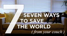 7 Ways to Save the World (from your couch) by Brooke Jones for the Random Acts of Kindness Foundation.