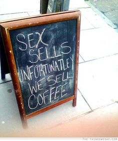 Sex sells unfortunately we sell coffee