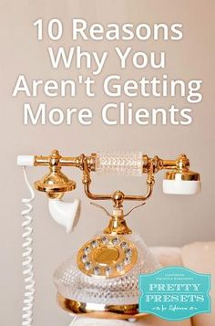 10 Reasons Why You Aren't Getting More Clients. Pretty Presets for LIghtroom.