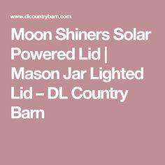 Moon Shiners Solar Powered Lid | Mason Jar Lighted Lid – DL Country Barn