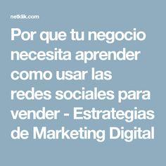 Por que tu negocio necesita aprender como usar las redes sociales para vender - Estrategias de Marketing Digital