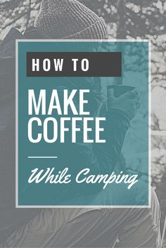 9 Ways to Make Coffee While Camping (Coffee that Doesn't Suck)