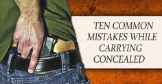 10 Common Concealed Carry Mistakes   Concealed Nation - there is more than just buying a firearm and strapping it to your body