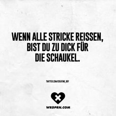 p/wenn-alle-stricke-reissen-bist-du-zu-dick-fur-die-schaukel-visual-statements delivers online tools that help you to stay in control of your personal information and protect your online privacy. Love Me Quotes, Amazing Quotes, Words Quotes, Sayings, Dont Forget To Smile, Just Smile, German Quotes, Word Up, Word Pictures