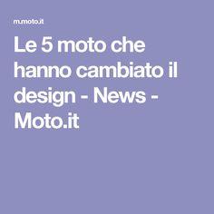 Le 5 moto che hanno cambiato il design - News - Moto.it
