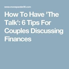 How To Have 'The Talk': 6 Tips For Couples Discussing Finances