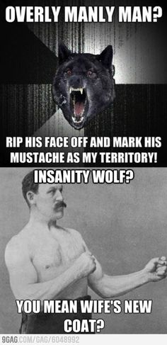 Overly Manly Man vs. Insanity wolf...who will win?