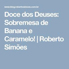 Doce dos Deuses: Sobremesa de Banana e Caramelo! | Roberto Simões