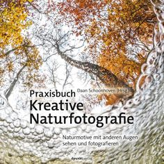 Praxisbuch Kreative Naturfotografie - Naturmotive fotografieren | Buchrezension! - Topfgartenwelt - Gartenblog | Foodblog | Familienblog Art Drawings, This Book, Ebooks, Photo And Video, Photography, Inspiration, Life, Location, Tricks