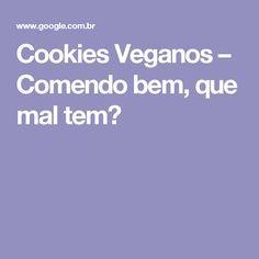 Cookies Veganos – Comendo bem, que mal tem?