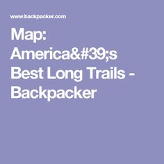 Plan your next big hike with this map of America's most-loved long trails. Map America, Backpacker, Trail, Outdoors, How To Plan, Outdoor Rooms, Off Grid, Backpacking, Outdoor