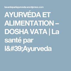 AYURVÉDA ET ALIMENTATION – DOSHA VATA   La santé par l'Ayurveda