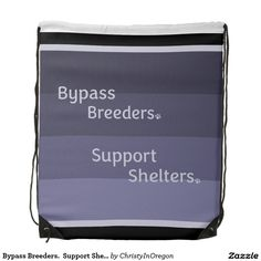Bypass Breeders.  Support Shelters. Drawstring Backpack