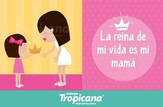 ¿Quién tiene una reina en su vida llamada #mamá?  #Frase #Tropicana