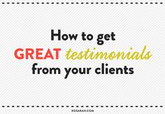 How to get great testimonials from your customers and clients from @xosarahmorgan. Business tips. Building client relationships.