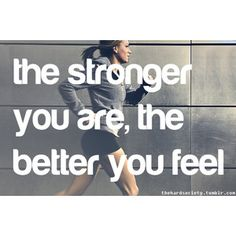 the stronger you are, the better you feel
